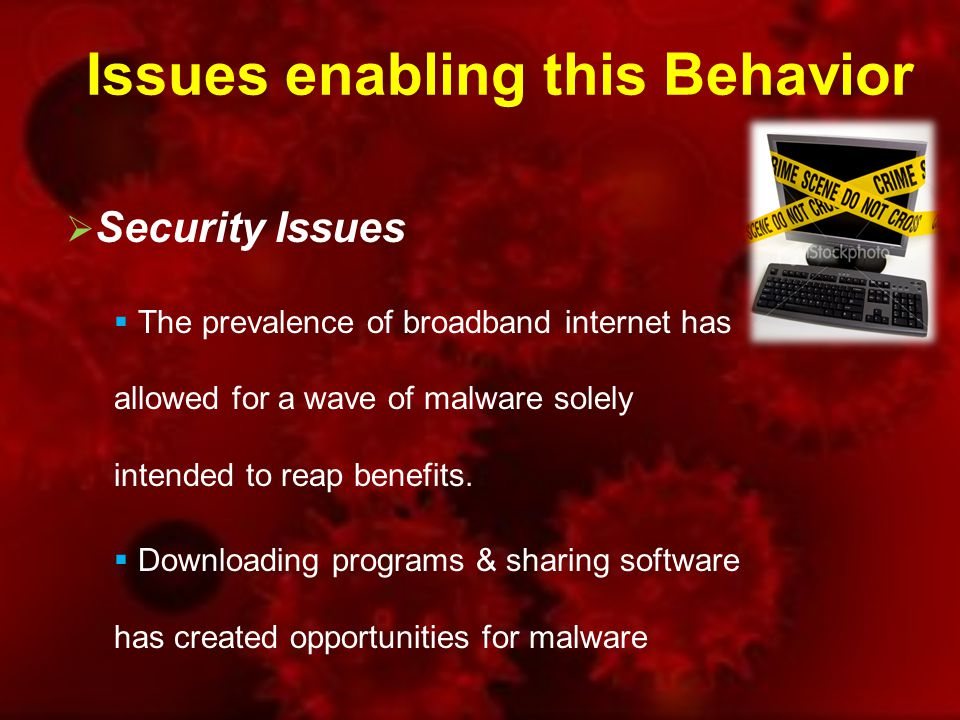 Issues enabling this Behavior  Security Issues  The prevalence of broadband internet has allowed for a wave of malware solely intended to reap benefits.