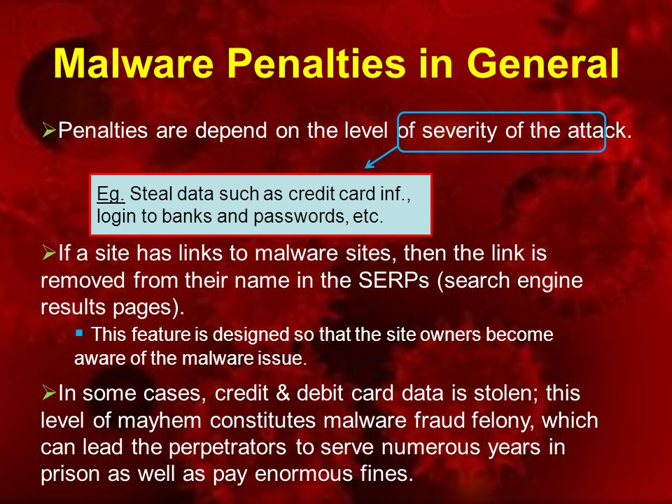 Malware Penalties in General  Penalties are depend on the level of severity of the attack.