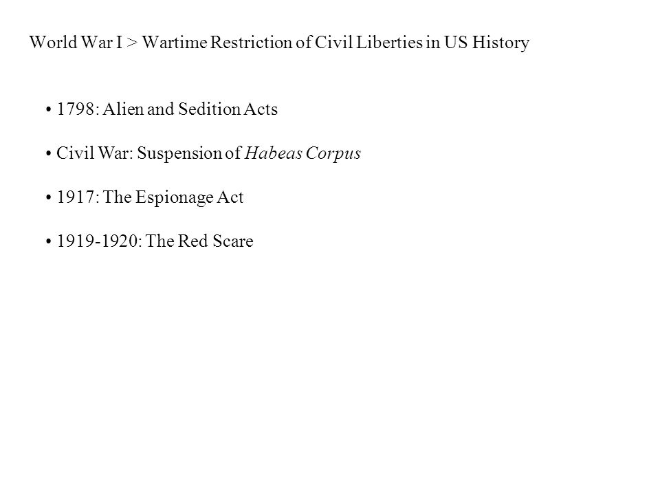 World War I > Wartime Restriction of Civil Liberties in US History 1798: Alien and Sedition Acts Civil War: Suspension of Habeas Corpus 1917: The Espionage Act 1919-1920: The Red Scare