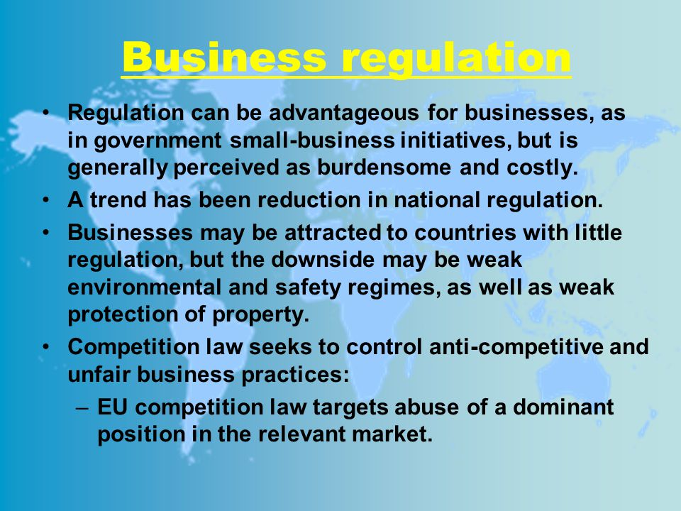 Business regulation Regulation can be advantageous for businesses, as in government small-business initiatives, but is generally perceived as burdensome and costly.