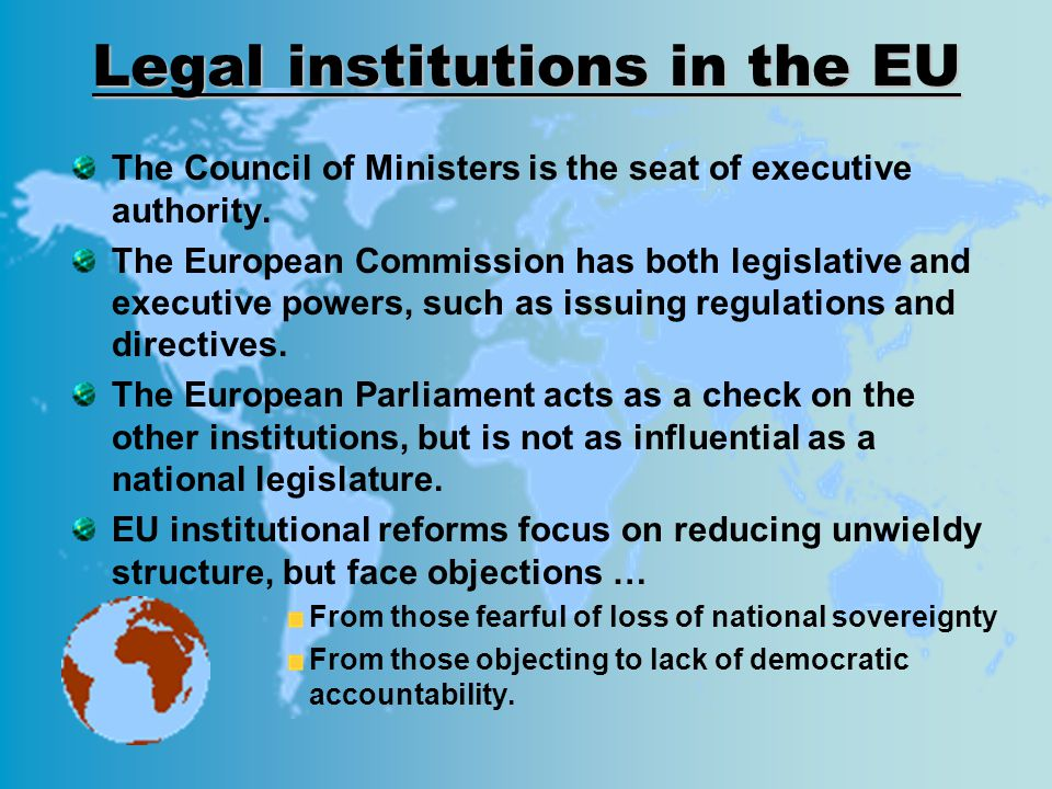 Legal institutions in the EU The Council of Ministers is the seat of executive authority.