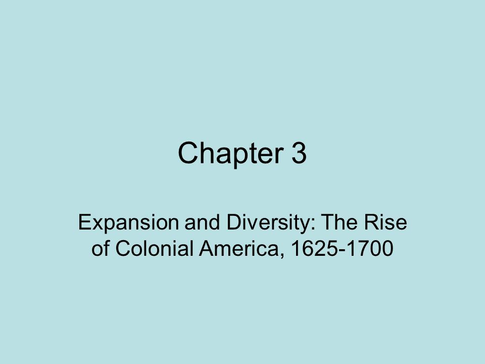Chapter 3 Expansion and Diversity: The Rise of Colonial America, 1625-1700