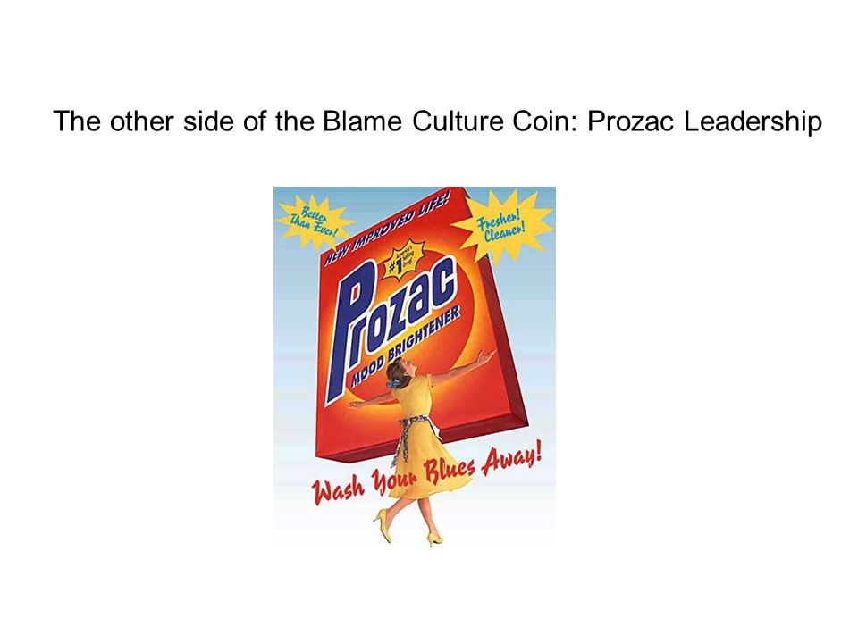 The other side of the Blame Culture Coin: Prozac Leadership