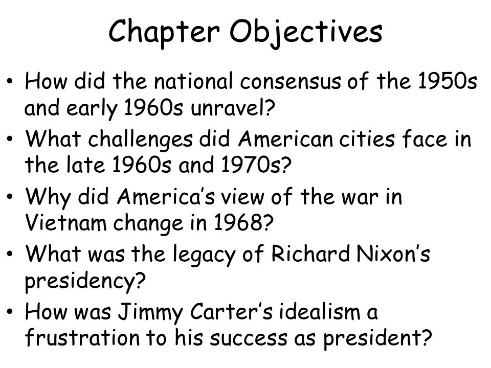 Chapter Objectives How did the national consensus of the 1950s and early 1960s unravel.