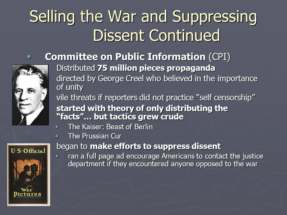 Selling the War and Suppressing Dissent Continued  Committee on Public Information (CPI) ► Distributed 75 million pieces propaganda ► directed by Geo