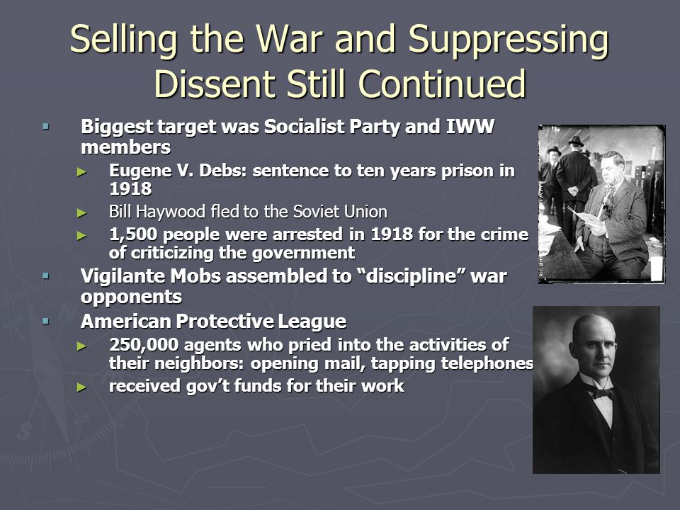 Selling the War and Suppressing Dissent Still Continued  Biggest target was Socialist Party and IWW members ► Eugene V.