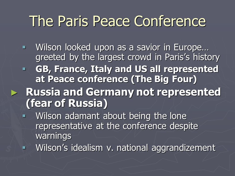 The Paris Peace Conference  Wilson looked upon as a savior in Europe… greeted by the largest crowd in Paris's history  GB, France, Italy and US all