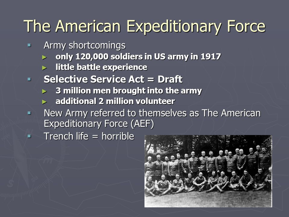 The American Expeditionary Force  Army shortcomings ► only 120,000 soldiers in US army in 1917 ► little battle experience  Selective Service Act = D