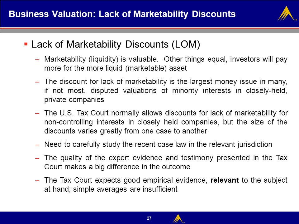 27 Business Valuation: Lack of Marketability Discounts  Lack of Marketability Discounts (LOM) –Marketability (liquidity) is valuable. Other things eq