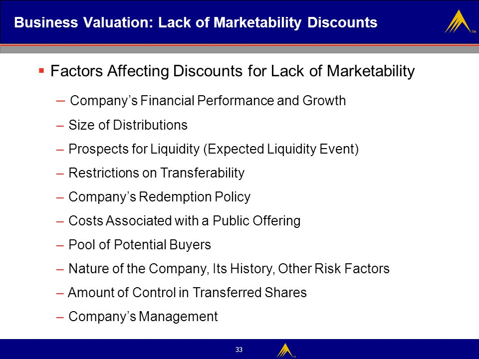 33 Business Valuation: Lack of Marketability Discounts  Factors Affecting Discounts for Lack of Marketability – Company's Financial Performance and G