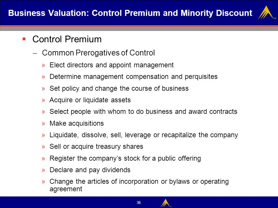36 Business Valuation: Control Premium and Minority Discount  Control Premium –Common Prerogatives of Control »Elect directors and appoint management