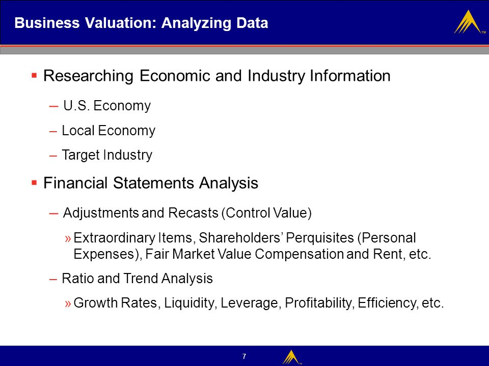 7 Business Valuation: Analyzing Data  Researching Economic and Industry Information – U.S. Economy – Local Economy – Target Industry  Financial Stat