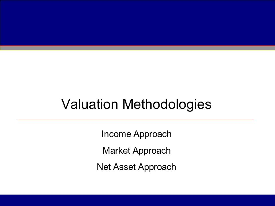 Valuation Methodologies Income Approach Market Approach Net Asset Approach