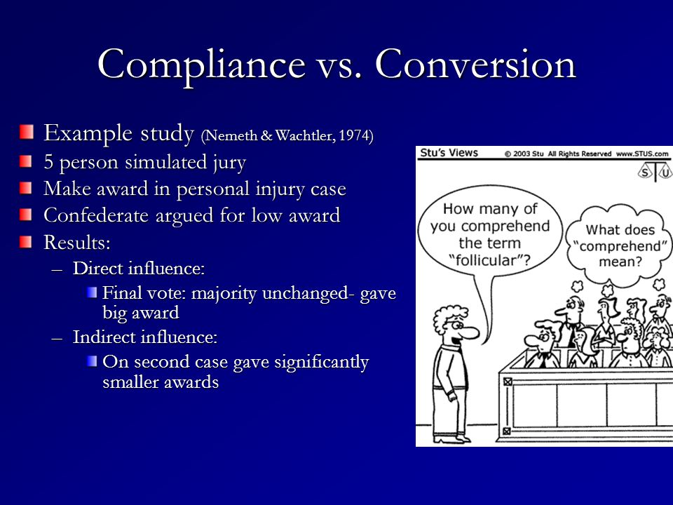 Compliance vs. Conversion Example study (Nemeth & Wachtler, 1974) 5 person simulated jury Make award in personal injury case Confederate argued for lo