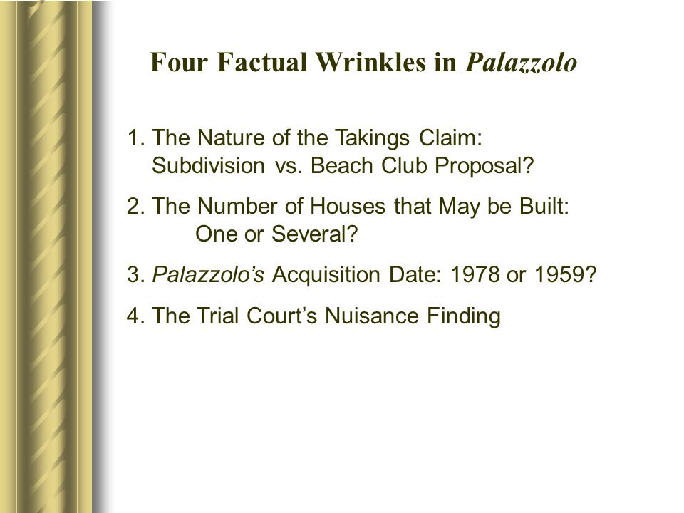 Four Factual Wrinkles in Palazzolo 1. The Nature of the Takings Claim: Subdivision vs.