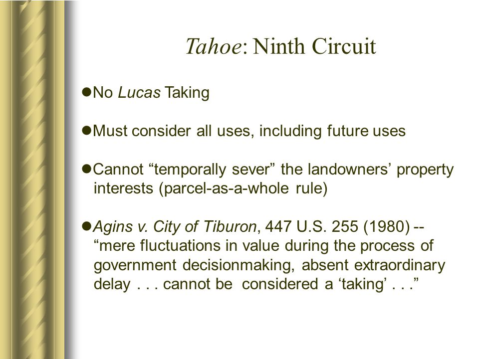 No Lucas Taking Must consider all uses, including future uses Cannot temporally sever the landowners' property interests (parcel-as-a-whole rule) Agins v.