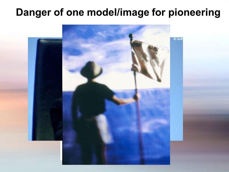 Danger of one model/image for pioneering