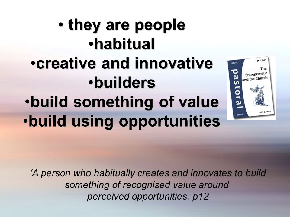'A person who habitually creates and innovates to build something of recognised value around perceived opportunities.
