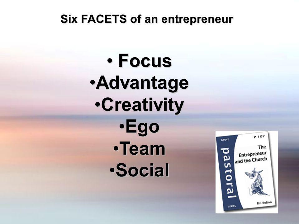 Six FACETS of an entrepreneur Focus Focus AdvantageAdvantage CreativityCreativity EgoEgo TeamTeam SocialSocial