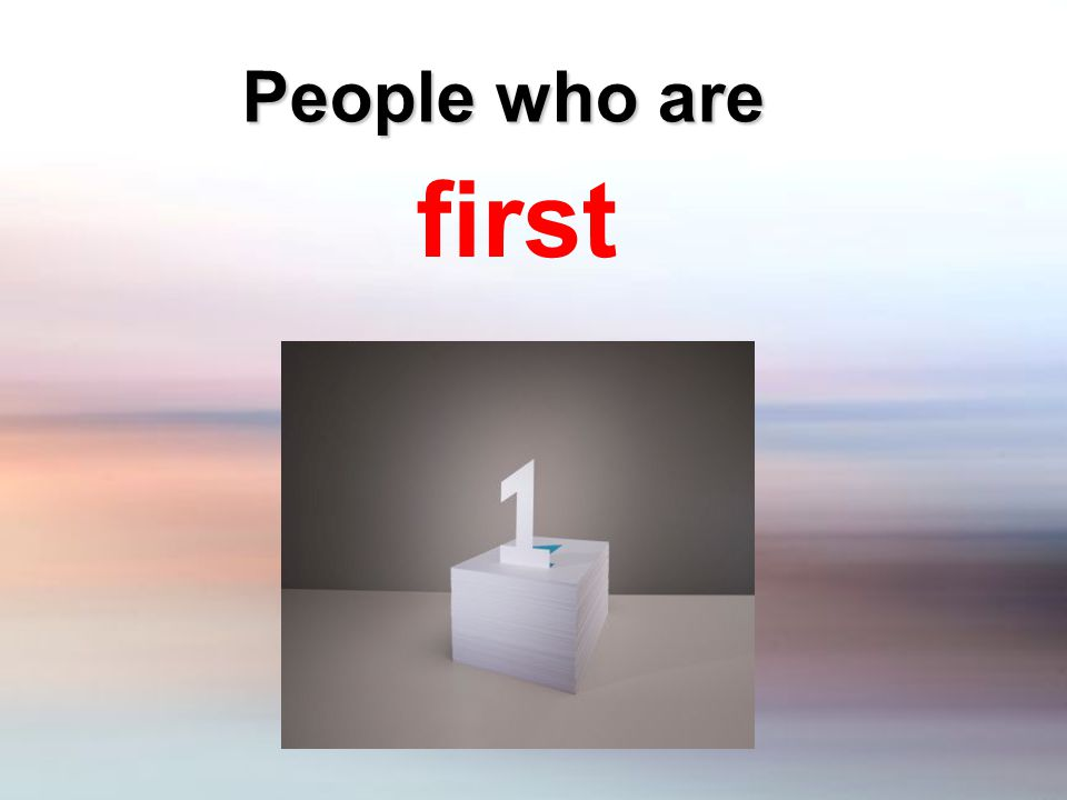 People who are first
