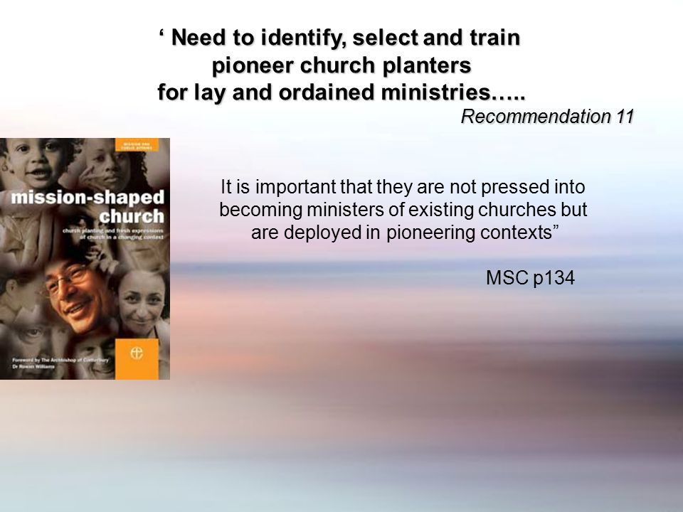 """It is important that they are not pressed into becoming ministers of existing churches but are deployed in pioneering contexts"""" MSC p134 ' Need to ide"""