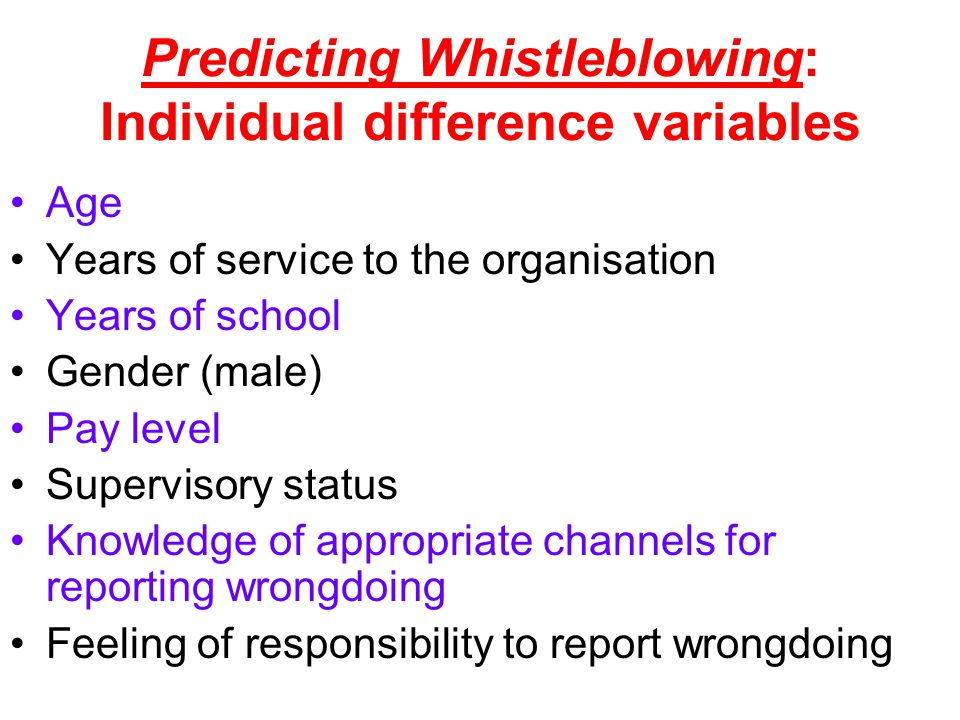 Predicting Whistleblowing: Individual difference variables Age Years of service to the organisation Years of school Gender (male) Pay level Supervisor