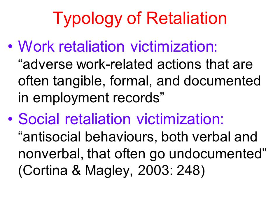 "Typology of Retaliation Work retaliation victimization : ""adverse work-related actions that are often tangible, formal, and documented in employment r"