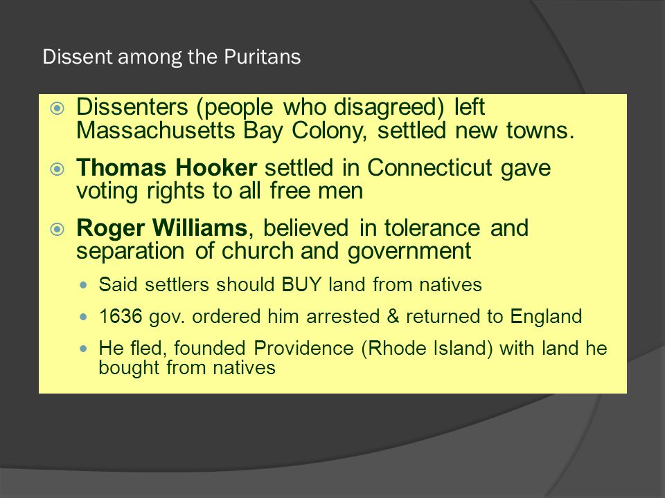 Dissent among the Puritans  Dissenters (people who disagreed) left Massachusetts Bay Colony, settled new towns.