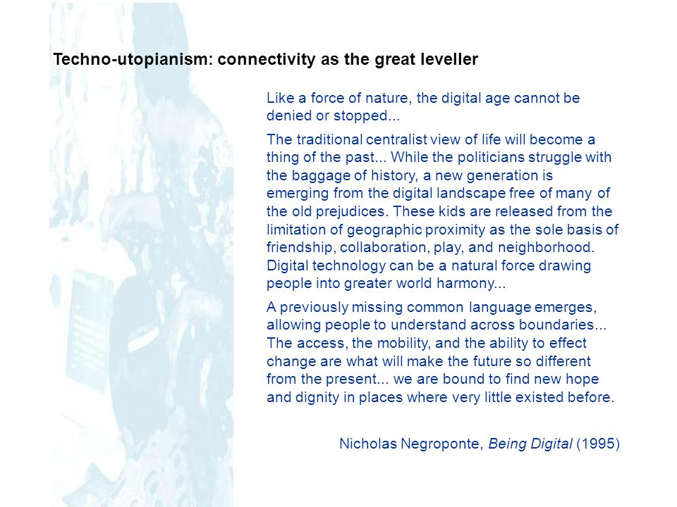 Techno-utopianism: connectivity as the great leveller Like a force of nature, the digital age cannot be denied or stopped... The traditional centralis