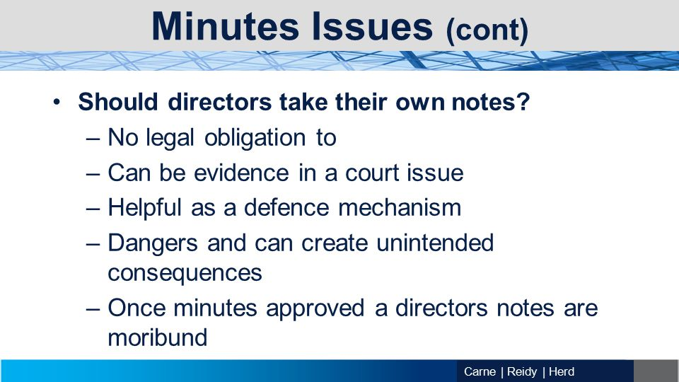 Carne | Reidy | Herd Minutes Issues (cont) Should directors take their own notes.