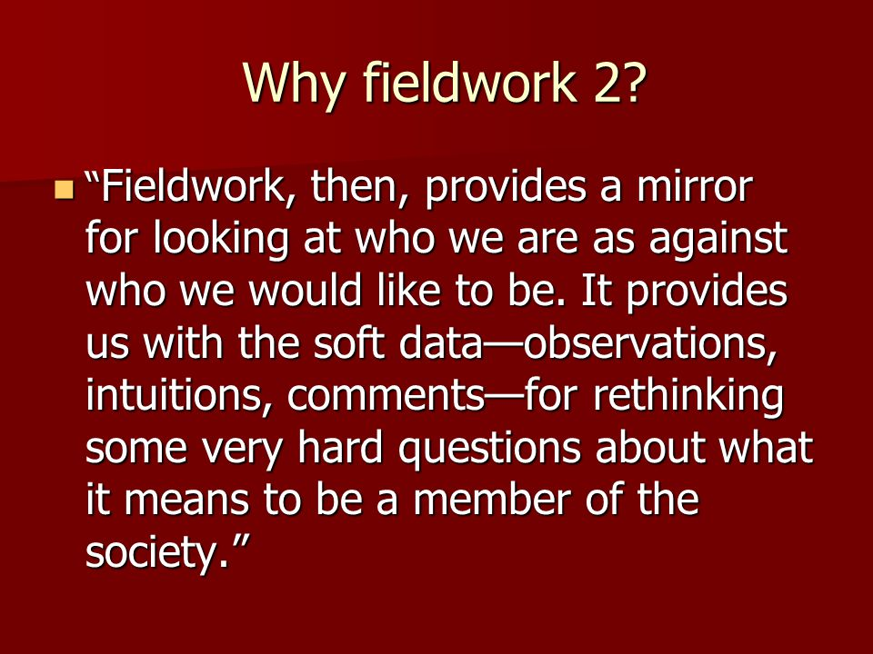 Why fieldwork 2. Why fieldwork 2.