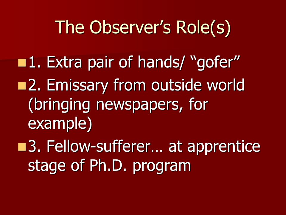 The Observer's Role 2 4.Sounding board (outlet for dissent) 4.