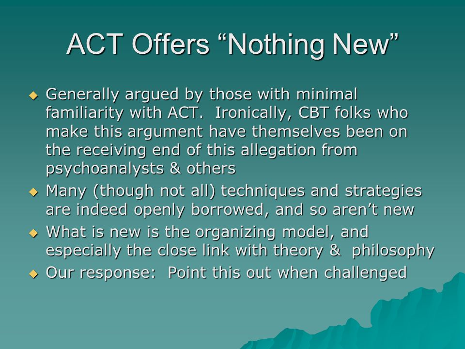 ACT Offers Nothing New  Generally argued by those with minimal familiarity with ACT.