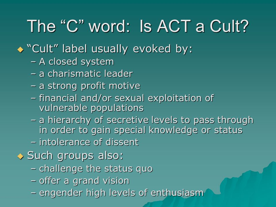 The C word: Is ACT a Cult.