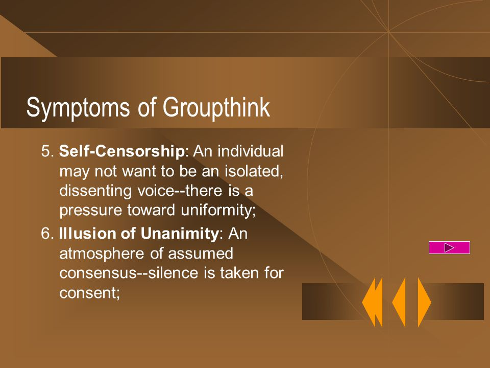 SYMPTOMS OF GROUPTHINK 1. Illusion of invulnerability : members feel that they cannot be wrong; 2. Belief in inherent morality of the group: the group