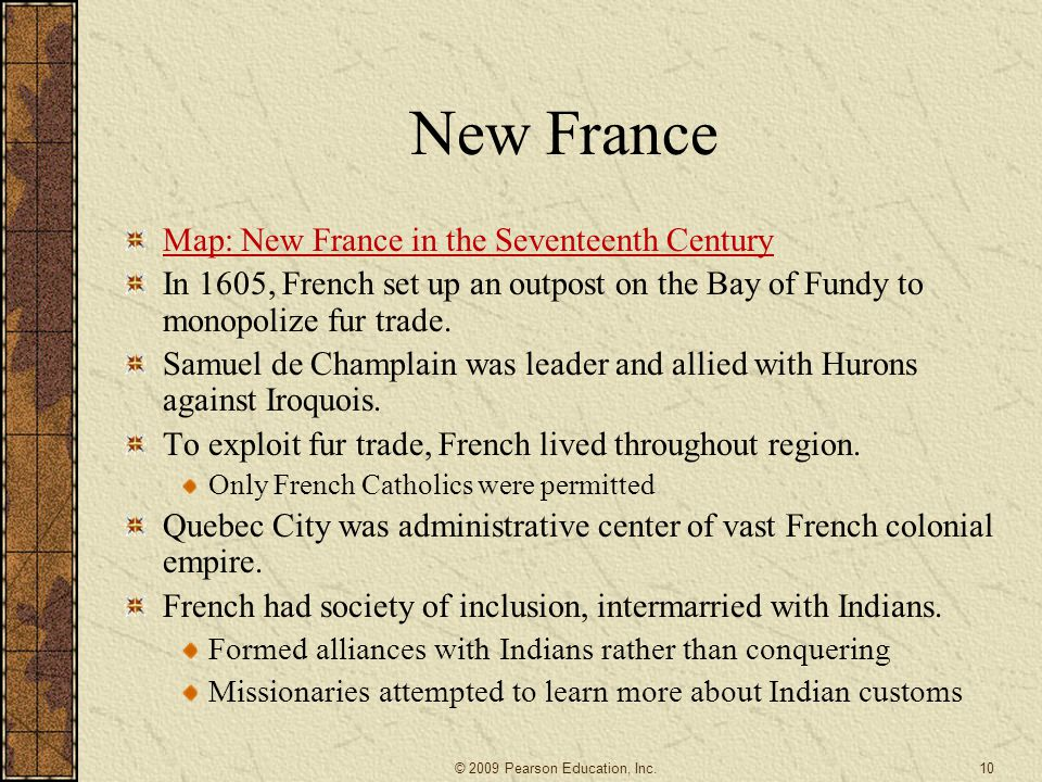 New France Map: New France in the Seventeenth Century In 1605, French set up an outpost on the Bay of Fundy to monopolize fur trade.