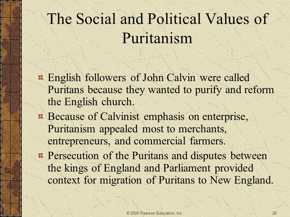 The Social and Political Values of Puritanism English followers of John Calvin were called Puritans because they wanted to purify and reform the English church.