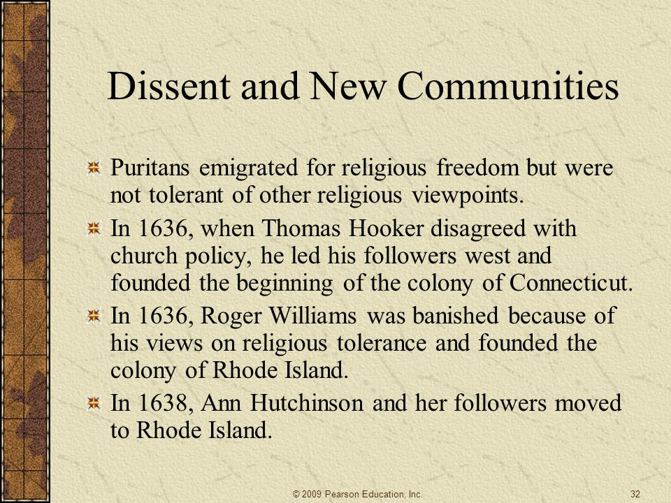 Dissent and New Communities Puritans emigrated for religious freedom but were not tolerant of other religious viewpoints.