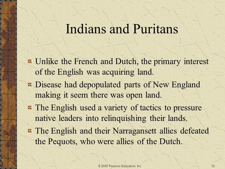 Indians and Puritans Unlike the French and Dutch, the primary interest of the English was acquiring land.