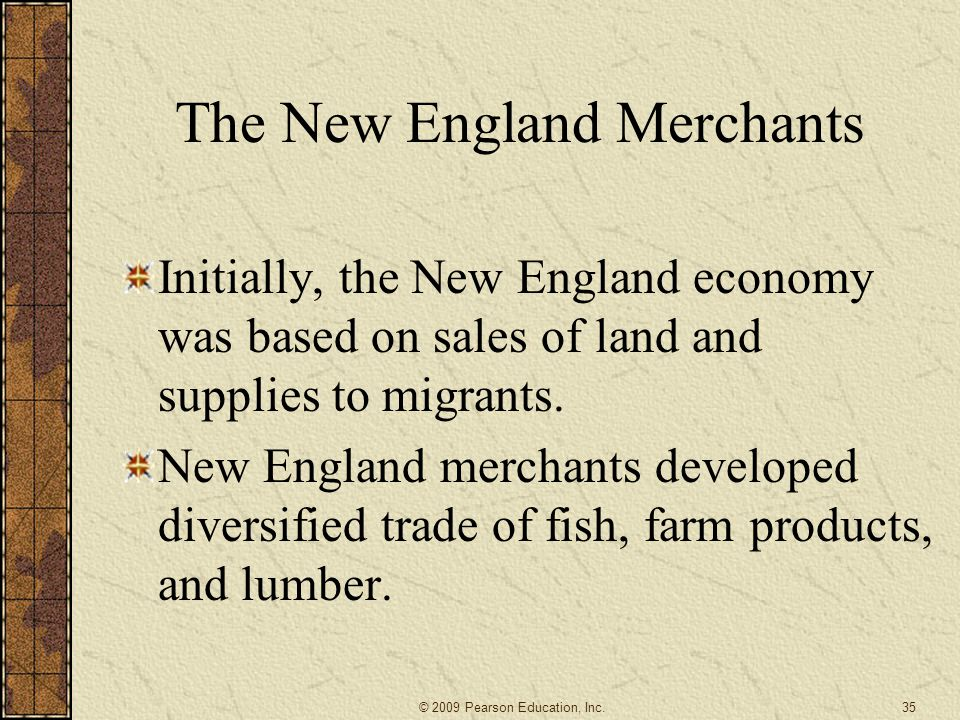The New England Merchants Initially, the New England economy was based on sales of land and supplies to migrants.