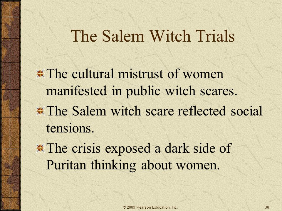 The Salem Witch Trials The cultural mistrust of women manifested in public witch scares.