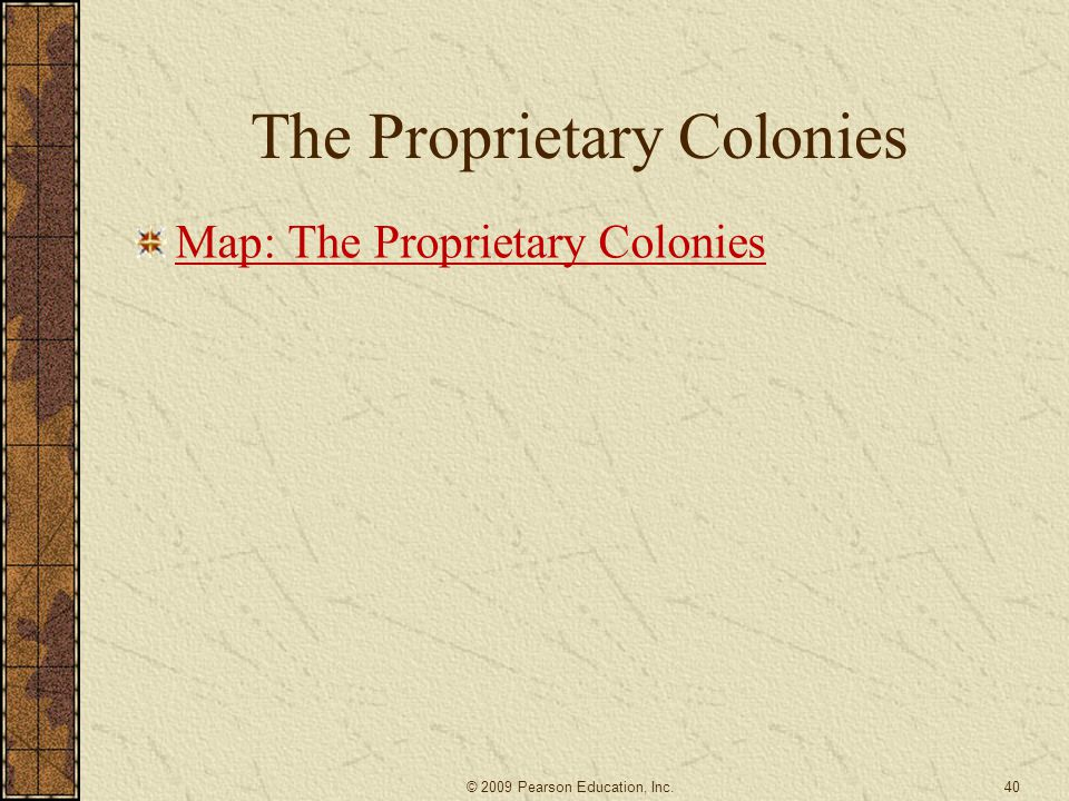 The Proprietary Colonies Map: The Proprietary Colonies © 2009 Pearson Education, Inc.40