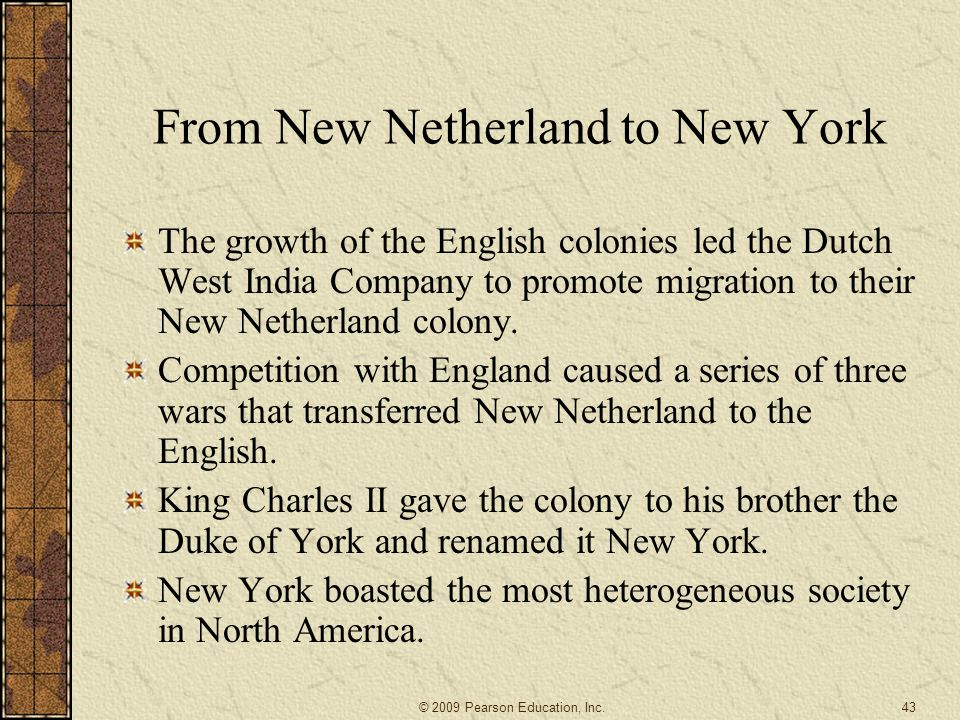 From New Netherland to New York The growth of the English colonies led the Dutch West India Company to promote migration to their New Netherland colony.