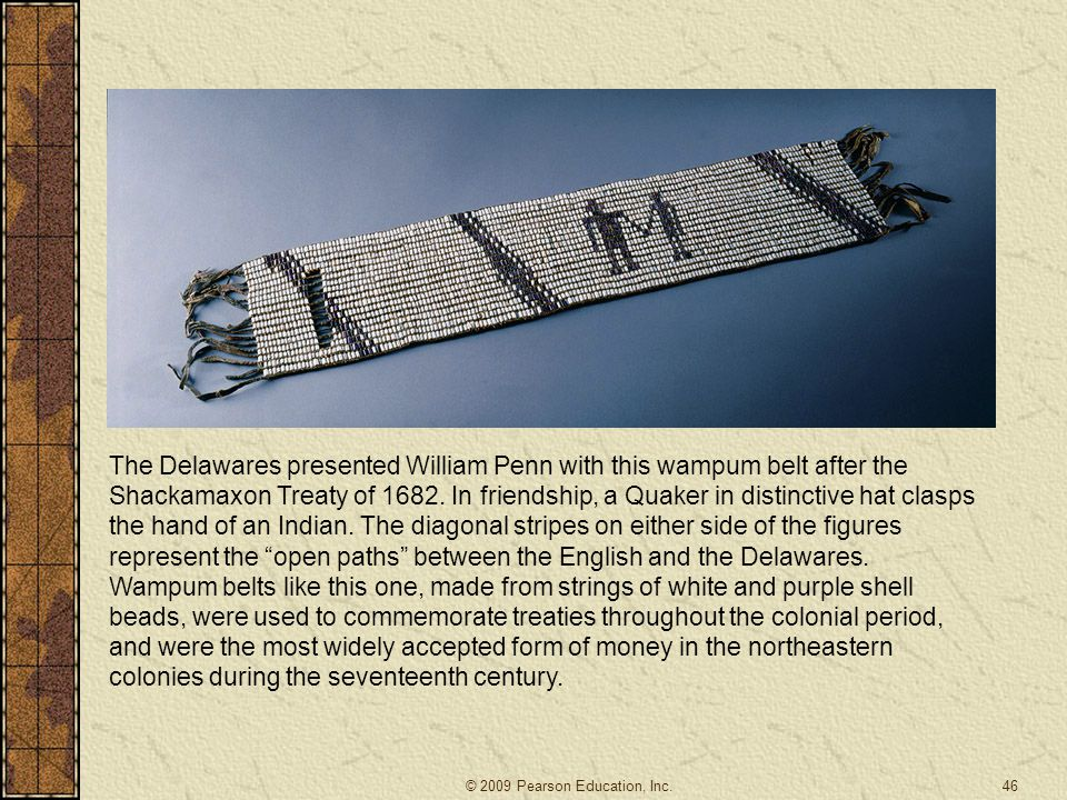 The Delawares presented William Penn with this wampum belt after the Shackamaxon Treaty of 1682.