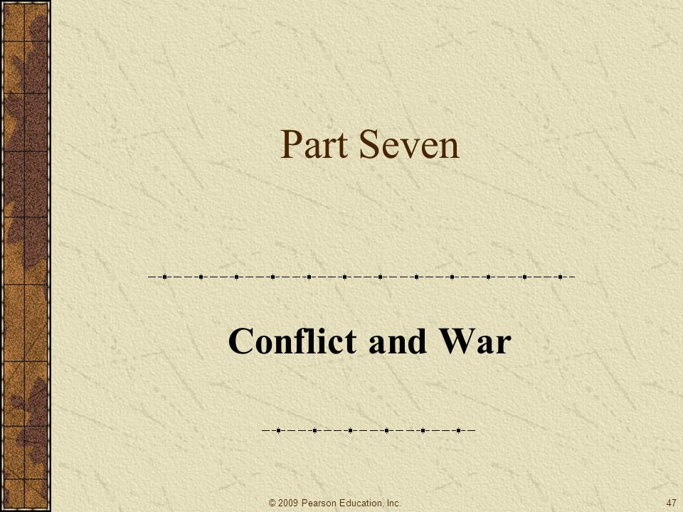 Part Seven Conflict and War 47© 2009 Pearson Education, Inc.