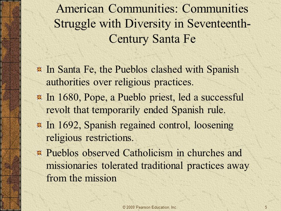 American Communities: Communities Struggle with Diversity in Seventeenth- Century Santa Fe In Santa Fe, the Pueblos clashed with Spanish authorities over religious practices.