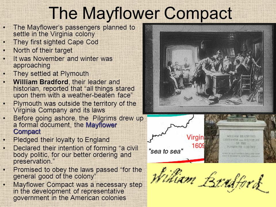 The Mayflower Compact The Mayflower's passengers planned to settle in the Virginia colony They first sighted Cape Cod North of their target It was Nov