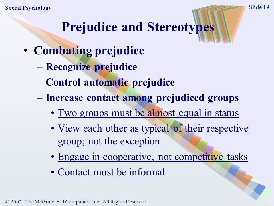 © 2007 The McGraw-Hill Companies, Inc. All Rights Reserved Slide 19 Prejudice and Stereotypes Combating prejudice –Recognize prejudice –Control automa
