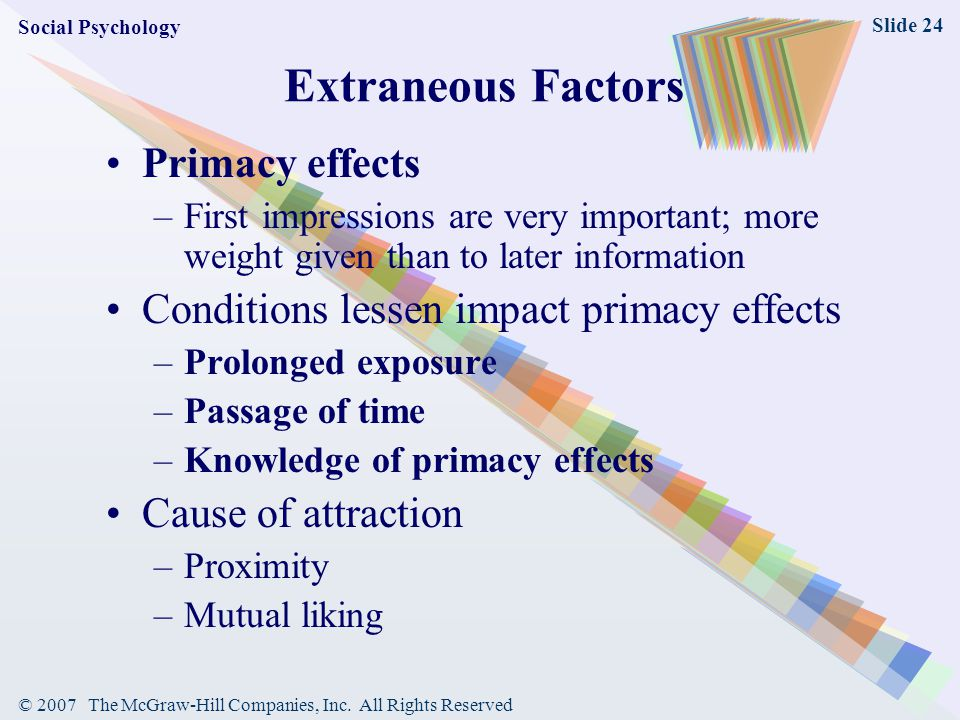 © 2007 The McGraw-Hill Companies, Inc. All Rights Reserved Slide 24 Extraneous Factors Primacy effects –First impressions are very important; more wei
