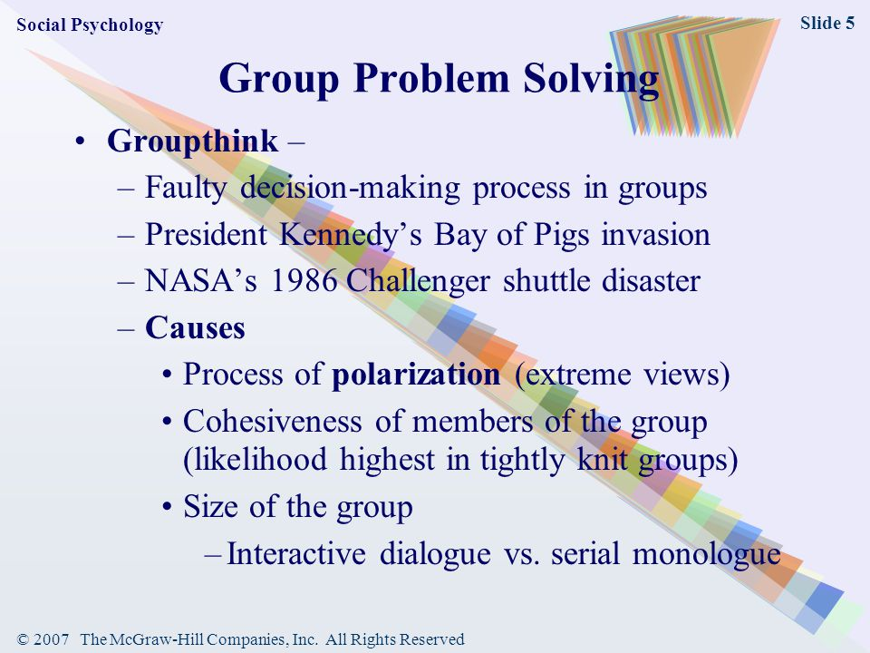 © 2007 The McGraw-Hill Companies, Inc. All Rights Reserved Slide 5 Group Problem Solving Groupthink – –Faulty decision-making process in groups –Presi